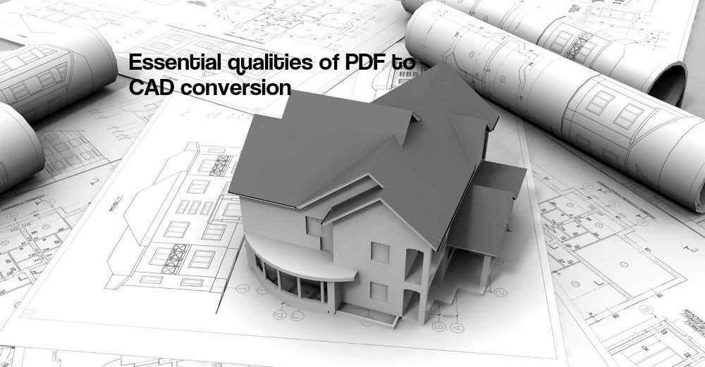 Essential qualities of PDF to CAD conversion