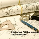 Efficiency Of CAD Documentation Services Matters