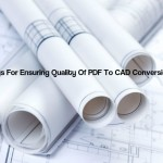 Ways For Ensuring Quality Of PDF To CAD Conversion