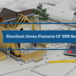 3 Excellent Green Features Of BIM: Building Information Modeling Services(Continued)