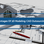 3 Advantages Of 3D Modeling: CAD Outsourcing India