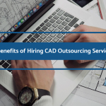 3 Benefits of Hiring CAD Outsourcing Services