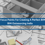 3 Main Focus Points For Creating A Perfect BIM Model: BIM Outsourcing India
