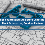 5 Things You Must Ensure Before Choosing Your Revit Outsourcing Services Partner