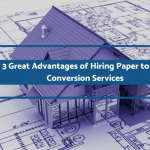 3 Great Advantages of Hiring Paper to CAD Conversion Services
