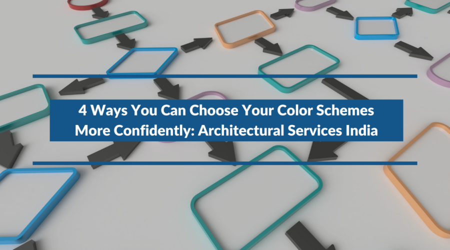 4 Ways You Can Choose Your Color Schemes More Confidently: Architectural Services India