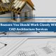 4 Reasons You Should Work Closely With CAD Architecture Services