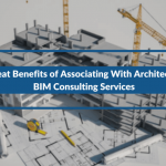 4 Great Benefits of Associating With Architectural BIM Consulting Services