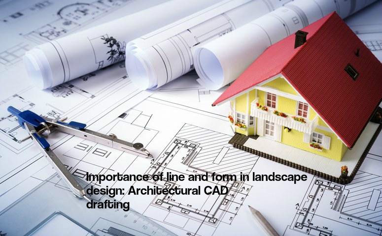 Importance of line and form in landscape design Architectural CAD Drafting