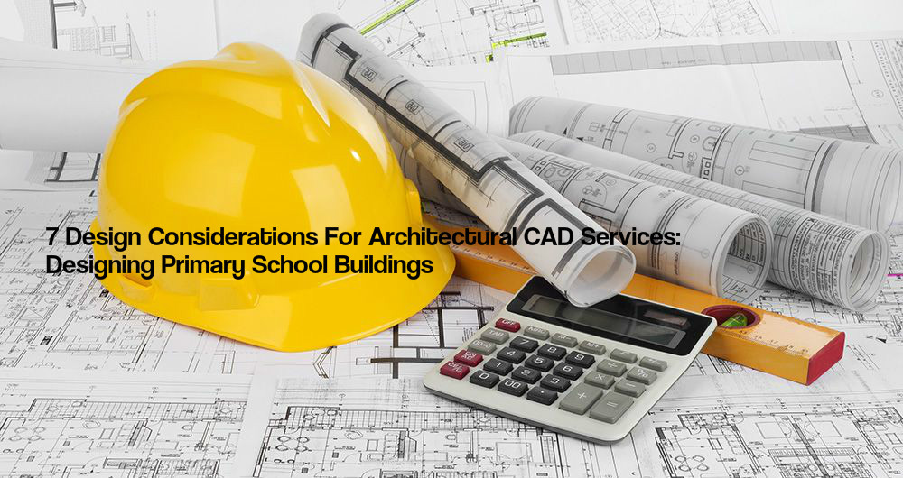 7 Design Considerations For Architectural CAD Services