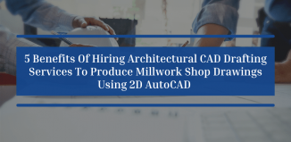 5 Benefits Of Hiring Architectural CAD Drafting Services To Produce Millwork Shop Drawings Using 2D AutoCAD