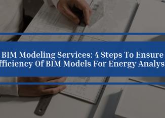 BIM Modeling Services: 4 Steps To Ensure Efficiency Of BIM Models For Energy Analysis