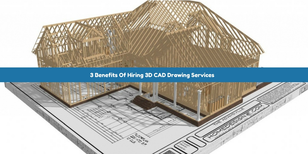 3 Benefits Of Hiring 3D CAD Drawing Services