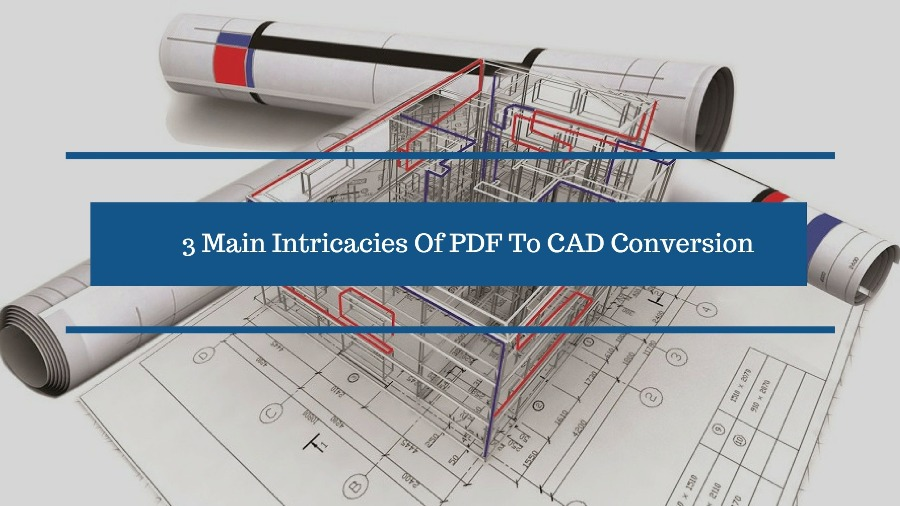 3 Main Intricacies Of PDF To CAD Conversion