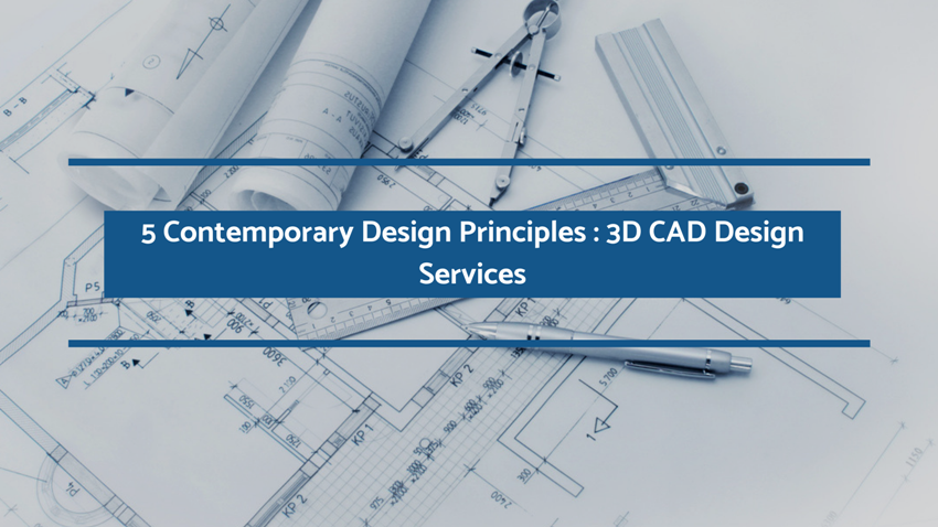 5 Contemporary Design Principles:3D CAD Design Services (Continued)