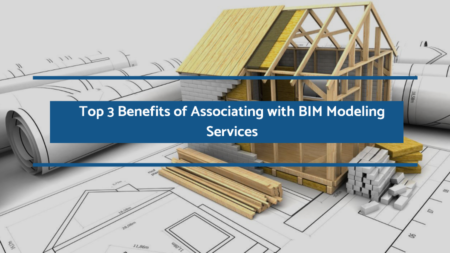 Top 3 Benefits of Associating with BIM Modeling Services