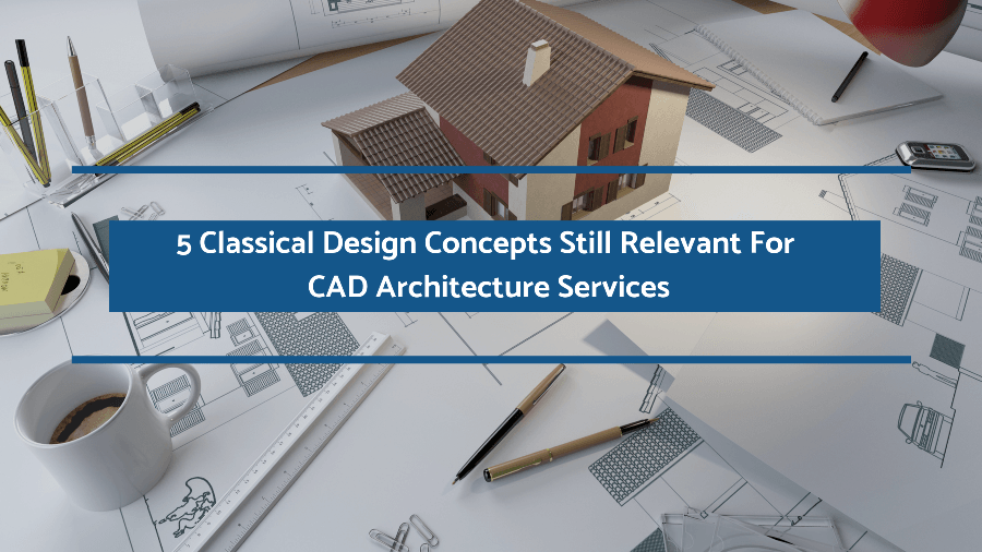 5 Classical Design Concepts Still Relevant For CAD Architecture Services (Continued)