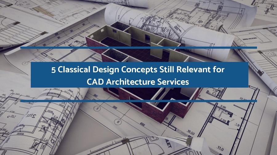 5 Classical Design Concepts Still Relevant for CAD Architecture Services