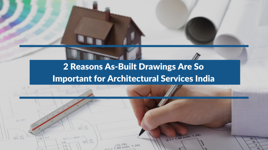 2 Reasons As-Built Drawings Are So Important for Architectural Services India