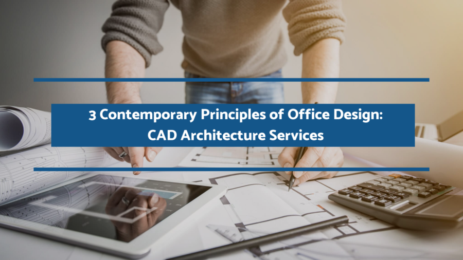 3 Contemporary Principles of Office Design:CAD Architecture Services