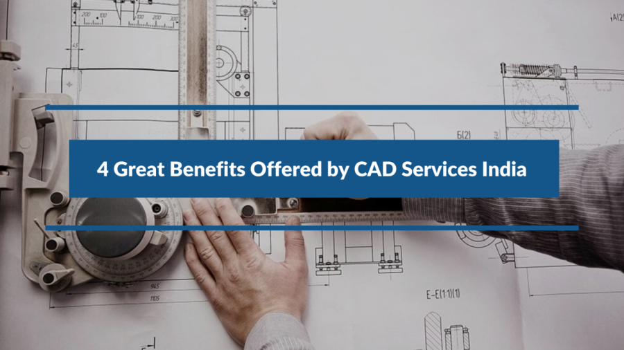 4 Great Benefits Offered by CAD Services India