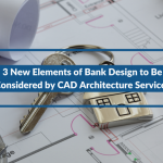3 New Elements of Bank Design to Be Considered by CAD Architecture Services
