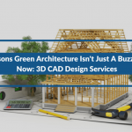 3 Reasons Green Architecture Isn't Just A Buzz Word Now: 3D CAD Design Services