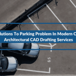 4 Solutions To Parking Problem In Modern Cities: Architectural CAD Drafting Services