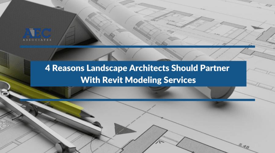 4 Reasons Landscape Architects Should Partner With Revit Modeling Services