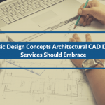 3 Classic Design Concepts Architectural CAD Drafting Services Should Embrace