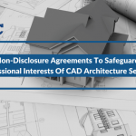 3 Features Of Non-Disclosure Agreements To Safeguard Professional Interests Of CAD Architecture Services