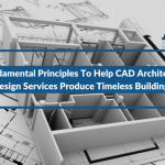 3 Fundamental Principles To Help CAD Architectural Design Services Produce Timeless Buildings