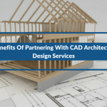 4 Benefits Of Partnering With CAD Architectural Design Services (Continued)