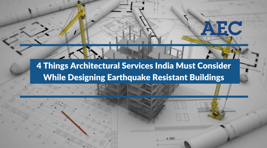 4 Things Architectural Services India Must Consider While Designing Earthquake Resistant Buildings (Continued)