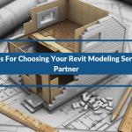 4 Tips For Choosing Your Revit Modeling Services Partner