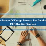3 Main Phases Of Design Process For Architectural CAD Drafting Services