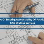 2 Ways Of Ensuring Accountability Of Architectural CAD Drafting Services
