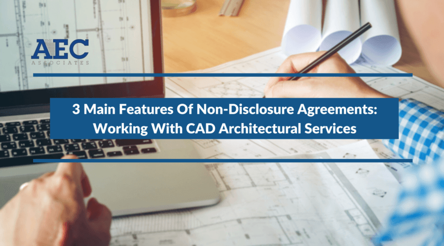 3 Main Features Of Non-Disclosure Agreements: Working With CAD Architectural Services