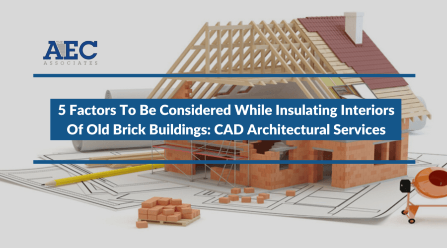 5 Factors To Be Considered While Insulating Interiors Of Old Brick Buildings: CAD Architectural Services