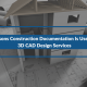 3 Reasons Construction Documentation Is Useful For 3D CAD Design Services