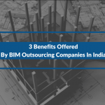3 Benefits Offered By BIM Outsourcing Companies In India