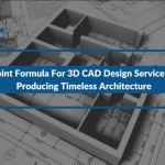 3 Point Formula For 3D CAD Design Services For Producing Timeless Architecture