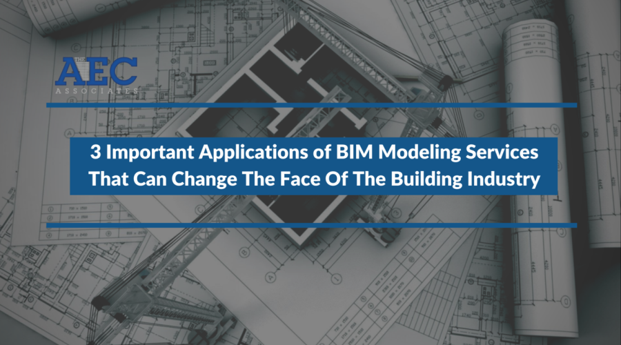 3 Important Applications of BIM Modeling Services that can change the face of The Building Industry