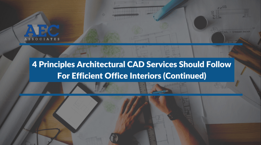 4 Principles Architectural CAD Services Should Follow For Efficient Office Interiors (Continued)