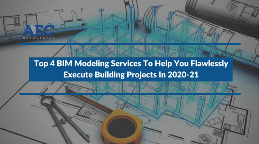 Top 4 BIM Modeling Services To Help You Flawlessly Execute Building Projects In 2021