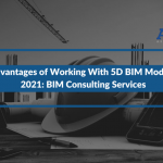 4 Advantages of Working With 5D BIM Models In 2021: BIM Consulting Services