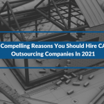 4 Compelling Reasons You Should Hire CAD Outsourcing Companies In 2021