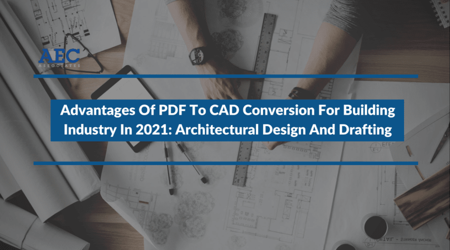 9 Advantages Of PDF To CAD Conversion For Building Industry In 2021: Architectural Design And Drafting