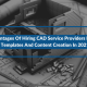 5 Advantages Of Hiring CAD Service Providers For CAD Templates And Content Creation In 2021